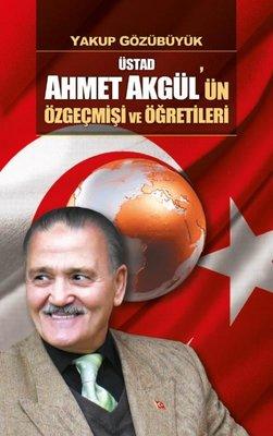Üstad Ahmet Akgül'ün Özgeçmişi ve Öğretileri