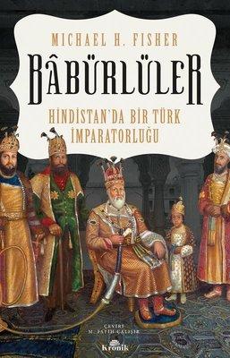 Babürlüler: Hindistan'da Bir Türk İmparatorluğu