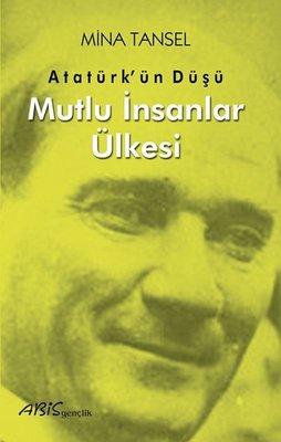 Atatürk'ün Düşü - Mutlu İnsanlar Ülkesi