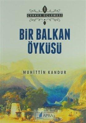 Bir Balkan Öyküsü - Çerkes Üçlemesi 1