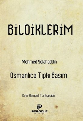 Bildiklerim - Osmanlıca Tıpkı Basım