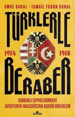 Türklerle Beraber 1914 - 1918: Osmanlı Cephelerindeki Avusturya - Macaristan Askeri Birlikleri