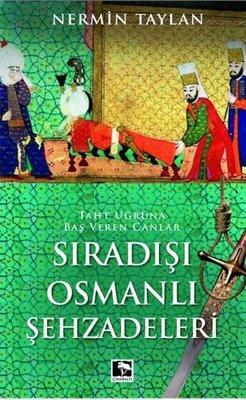 Sıradışı Osmanlı Şehzadeleri - Taht Uğruna Baş Veren Canlar