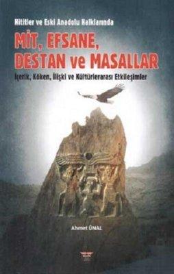 Hititler ve Eski Anadolu Halklarında Mit Efsane Destan ve Masallar - İçerik Köken İlişki ve Kült