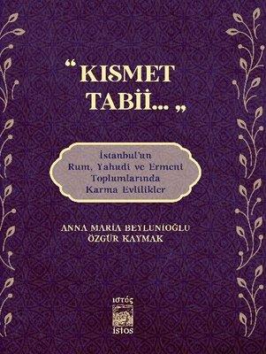 Kısmet Tabii İstanbulun Rum Yahudi ve Ermeni Toplumlarında Karma Evlilikler