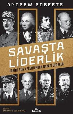 Savaşta Liderlik - Tarihe Yön Verenlerden Hayati Dersler