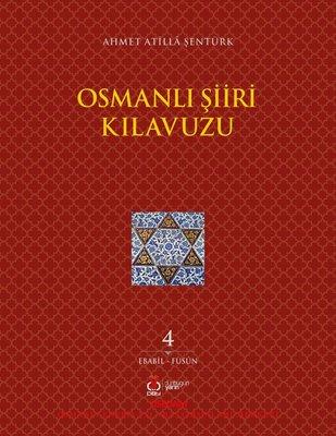 Osmanlı Şiiri Kılavuzu 4.Cilt: Ebabil - Füsun