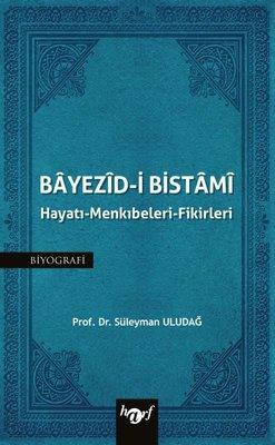 Bayezid-i Bistami: Hayatı - Menkıbeleri - Fikirleri