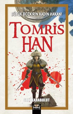 Tomris Han - Büyük Bozkırın Kadın Hakanı