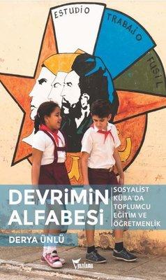 Devrimin Alfabesi - Sosyalist Küba'da Toplumcu Eğitim ve Öğretmenlik