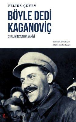 Böyle Dedi Kaganoviç - Stalin'in Son Havarisi