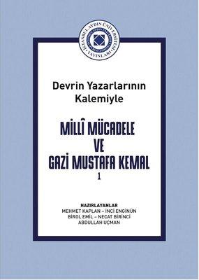 Milli Mücadele ve Gazi Mustafa Kemal Cilt 1 - Devrin Yazarlarının Kalemiyle