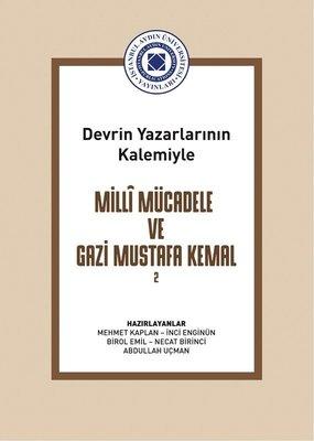 Milli Mücadele ve Gazi Mustafa Kemal Cilt 2 - Devrin Yazarlarının Kalemiyle
