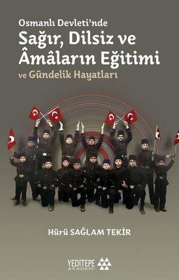Osmanlı Devletinde Sağır Dilsiz ve Amaların Eğitimi ve Gündelik Hayatları