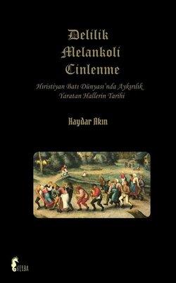 Delilik Melankoli Cinlenme - Hıristiyan Batı Dünyası'nda Aykırılık Yaratan Hallerin Tarihi