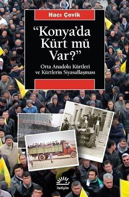 Konya'da Kürt mü var? Orta Anadolu Kürtleri ve Kürtlerin Siyasallaşması