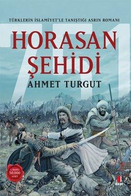 Horasan Şehidi - Türklerin İslamiyetle Tanıştığı Asrın Romanı