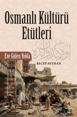 Osmanli Kültürü Etütleri - Eve Giden Yolda