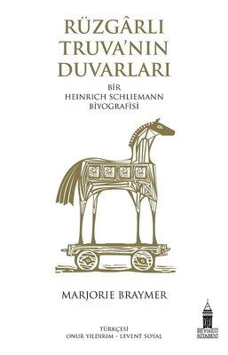 Rüzgarlı Truva'nın Duvarları - Bir Heinrich Schliemann Biyografisi