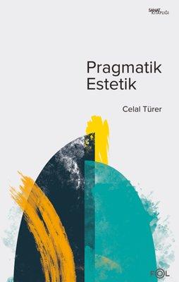 Pragmatik Estetik - John Dewey'in Sanat Felsefesi