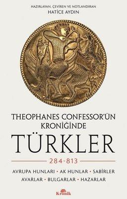 Theophanes Confessor'ün Kroniğinde Türkler - 284 - 813: Avrupa Hunları - Ak Hunlar - Sabirler - Avarlar - Bulgar