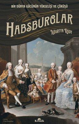 Habsburglar: Bir Dünya Gücünün Yükselişi ve Çöküşü