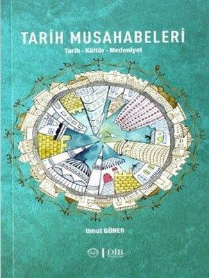 Tarih Musahabeleri: Tarih - Kültür - Medeniyet