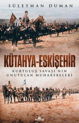 Kütahya - Eskişehir - Kurtuluş Savaşı'nın Unutulan Muharebeleri