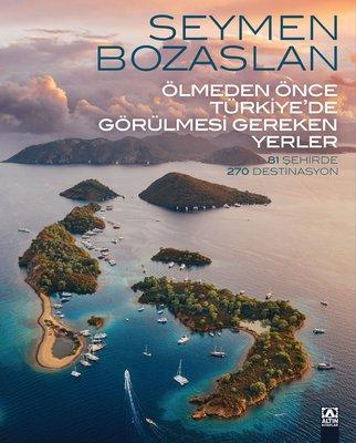 Ölmeden Önce Türkiye'de Görülmesi Gereken Yerler - 81 Şehirde 270 Destinasyon