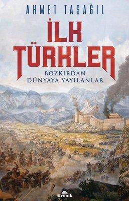İlk Türkler - Bozkırdan Dünyaya Yayılanlar