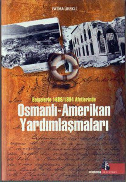 Belgelerle 1889-1894 Afetlerinde Osmanlı - Amerikan Yardımlaşmaları