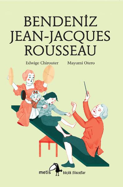 Bendeniz Jean - Jacques Rousseau, Edwige Chirouter, Çev: Ayşe Deniz Temiz, Metis Kitap