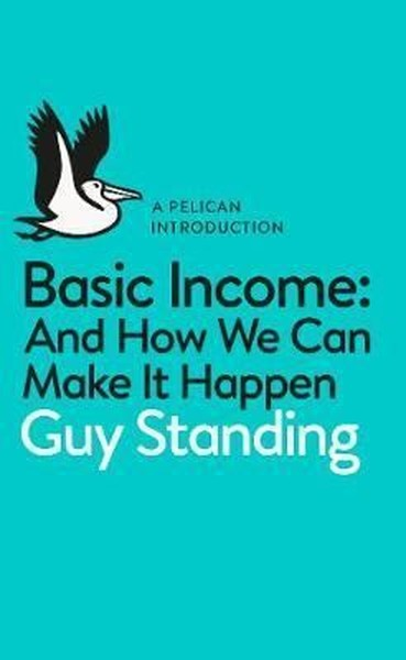 Make It Happen >> Basic Income And How We Can Make It Happen Pelican Introductions